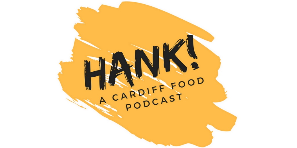 Introducing Hank! A New Cardiff Food Podcast (Episodes 0 & 1)